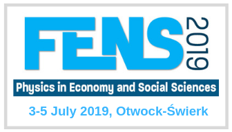 FENS 2019 - 10th Symposium - Conference: Physics in Economics and Social Sciences. 3-5 July 2019, NCBJ: Otwock - Świerk, Poland